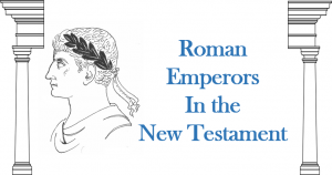 Roman Emperors in the New Testament